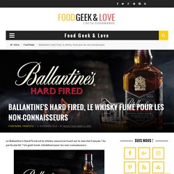 Ballantine's Hard Fired, le whisky fumé pour les non-connaisseurs