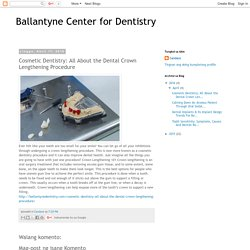 Cosmetic Dentistry: All About the Dental Crown Lengthening Procedure