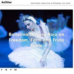 Ballerina Tamara Rojo on Freedom, Form and Frida Kahlo