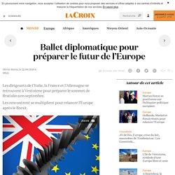 Ballet diplomatique pour préparer le futur de l'Europe - La Croix