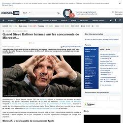 Quand Steve Ballmer balance sur les concurrents de Microsoft...