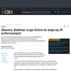 Obama, Ballmer urge China to step up IP enforcement