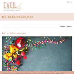 DIY : les ballons sensoriels - Eveil & Conseil - Activités