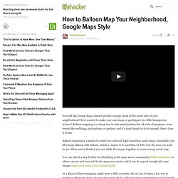 How to Balloon Map Your Neighborhood, Google Maps Style