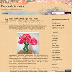 Balloon Twisting Tips and Tricks « Decoration Ideas