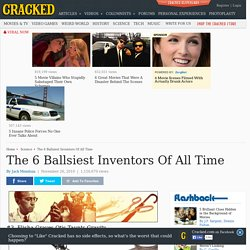 The 6 Ballsiest Inventors Of All Time