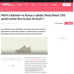 H&M x Balmain vs Kanye x adidas Yeezy Boost 350, quelle sortie fera le plus de bruit ?