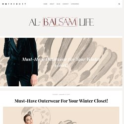 Al-Balsam Life: Must-Have Outerwear For Your Winter Closet!
