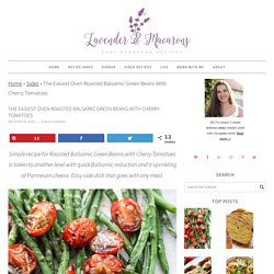 The Easiest Oven Roasted Balsamic Green Beans With Cherry Tomatoes - Lavender & Macarons