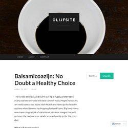 Balsamicoazijn: No Doubt a Healthy Choice