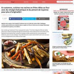 Cuisinez vos racines en frites rôties au four avec du vinaigre balsamique et du piment de Cayenne pour plus d'originalité!