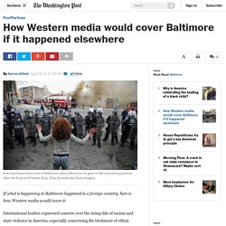 How Western media would cover Baltimore if it happened elsewhere
