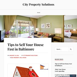 Tips to Sell Your House Fast in Baltimore – City Property Solutions