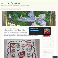 Baltimore Christmas Album Quilt – Sewgrateful Quilts