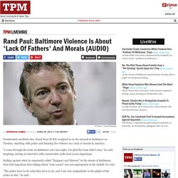 Rand Paul: Baltimore Violence Is About 'Lack Of Fathers' And Morals (AUDIO)