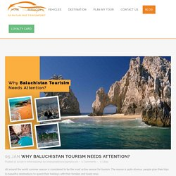 Why Baluchistan Tourism Needs Attention?
