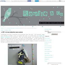 ★ DIY ★ Le sac baluchon sans couture - Rosalie & Co, le blog du fait main et du DIY
