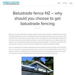 Balustrade fence NZ – why should you choose to get balustrade fencing