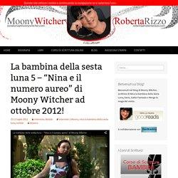 """La bambina della sesta luna 5 – """"Nina e il numero aureo"""" di Moony Witcher ad ottobre 2012!"""