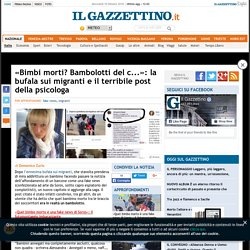 «Bimbi morti? Bambolotti del c...»: la bufala sui migranti e il terribile post della psicologa