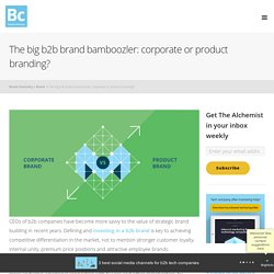 The big b2b brand bamboozler: corporate or product branding?