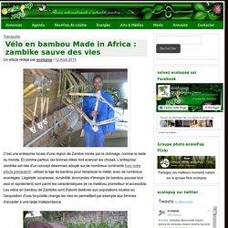 Vélo en bambou Made in Africa : zambike sauve des vies - ecoloPop