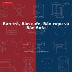 Bàn trà, Bàn cafe, Bàn rượu và Bàn Sofa - C&G Architects