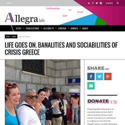 Life Goes On. Banalities and Sociabilities of Crisis Greece