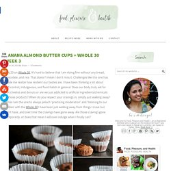 Banana Almond Butter Cups + Whole 30 Week 3 - Food, Pleasure, and Health