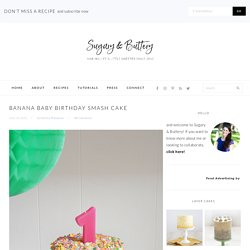Banana Baby Birthday Smash Cake - Sugary & Buttery