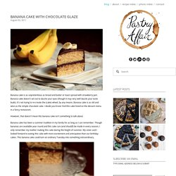 The Pastry Affair - Home - Banana Cake with Chocolate Glaze