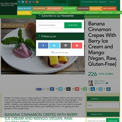 Banana Cinnamon Crepes With Berry Ice Cream and Mango [Vegan, Raw, Gluten-Free]