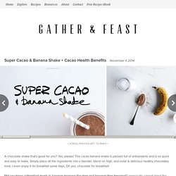 Super Cacao & Banana Shake + Cacao Health Benefits