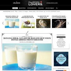 Banana milk : tout savoir sur le lait de banane