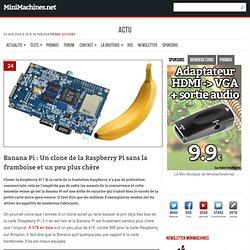 Banana Pi : Un clone de la Raspberry Pi sans la framboise