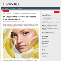 10 Easy Banana Face Mask Recipes to Treat Skin Problems - Is Beauty Tips
