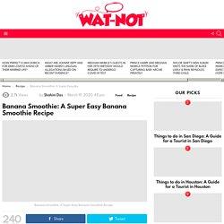 Banana Smoothie: A Super Easy Banana Smoothie Recipe