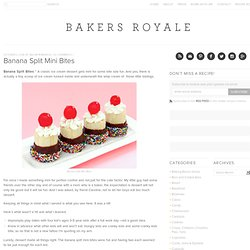 Banana Split Bites | Bakers Royale