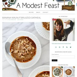 Banana-Walnut Bruléed Oatmeal - A Modest Feast