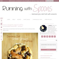 . banana oat greek yogurt muffins . - . running with spoons .