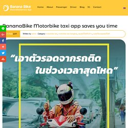 BananaBike Motorbike taxi app saves you time - Banana Bike motorbike taxi Bangkok