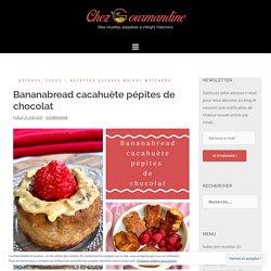 Bananabread cacahuète pépites de chocolat – Chezgourmandine