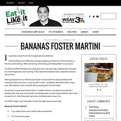 Bananas Foster Martini | Eat It and Like It