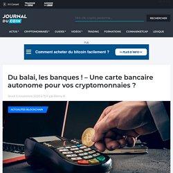 Du balai, les banques ! - Une carte bancaire autonome pour vos cryptomonnaies ?
