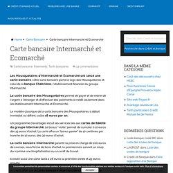Carte bancaire Intermarché et Ecomarché