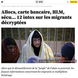 Allocs, carte bancaire, HLM, sécu... 12 intox sur les migrants décryptées