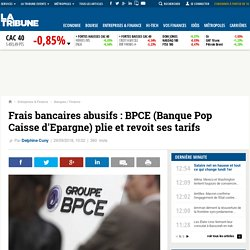 Frais bancaires abusifs : BPCE (Banque Pop Caisse d'Epargne) plie et revoit ses tarifs