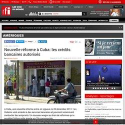 Nouvelle réforme à Cuba: les crédits bancaires autorisés - Amériques