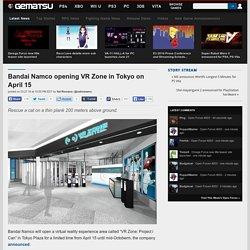 Bandai Namco opening VR Zone in Tokyo on April 15