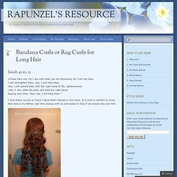 Bandana Curls or Rag Curls for Long Hair « Rapunzel's Resource